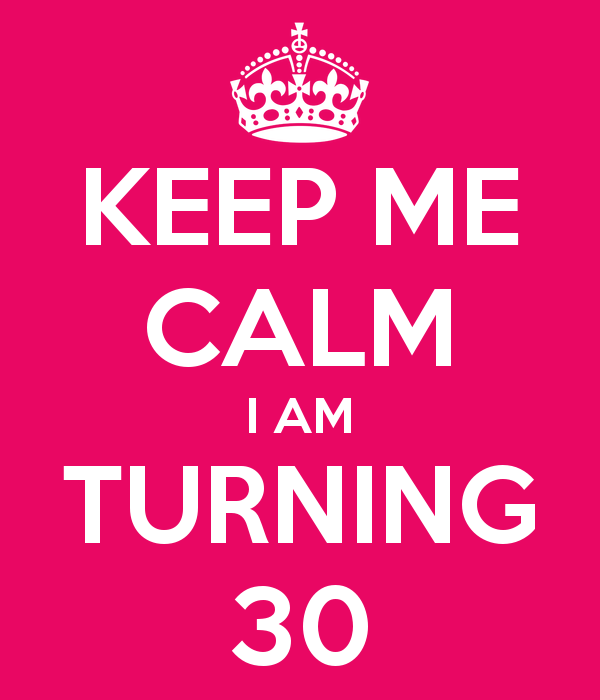Keep Calm Turning 30